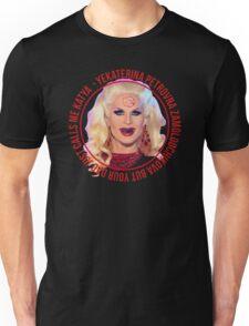 But your dad just calls me Katya - Rupaul's Drag Race Unisex T-Shirt