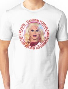 But your dad just calls me Katya - Rupaul's Drag Race Unisex T-Shirt