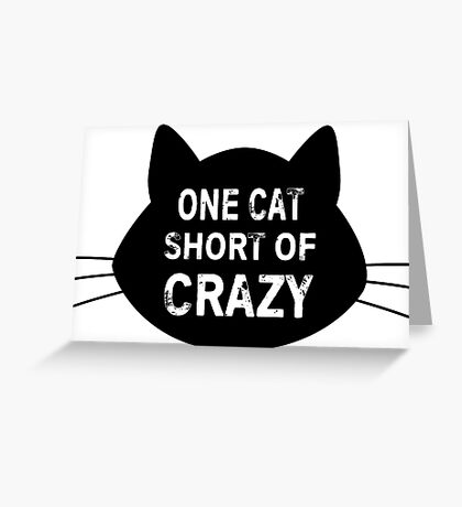 One Cat Short of Crazy Greeting Card