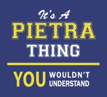 It's A PIETRA thing, you wouldn't understand !! by satro