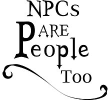 NPCs are People too Photographic Print
