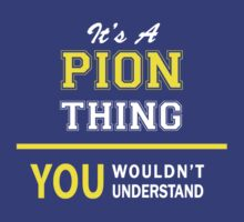 It's A PION thing, you wouldn't understand !! by satro