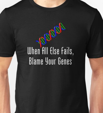 When All Else Fails, Blame Your Genes Unisex T-Shirt