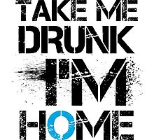 Take Me Drunk I'm Home Sentence Saying Photographic Print