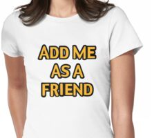 Add me as a friend Womens Fitted T-Shirt