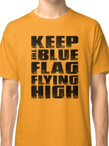 Keep the blue flag flying high - chelsea Classic T-Shirt