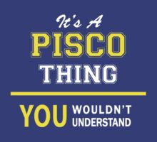 It's A PISCO thing, you wouldn't understand !! by satro
