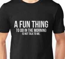 A fun thing to do in the morning is not talk to me t-shirt Unisex T-Shirt