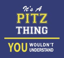It's A PITZ thing, you wouldn't understand !! by satro