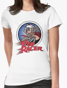Pod Racer! Womens Fitted T-Shirt