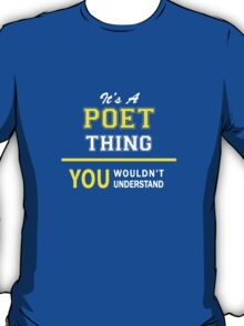 It's A POET thing, you wouldn't understand !! T-Shirt