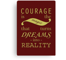 Courage is the Magic Canvas Print