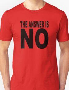 The answer is no joke Unisex T-Shirt