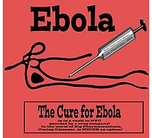 EBOLA,Cancer & Aids...Much too profitable to CURE! Photographic Print