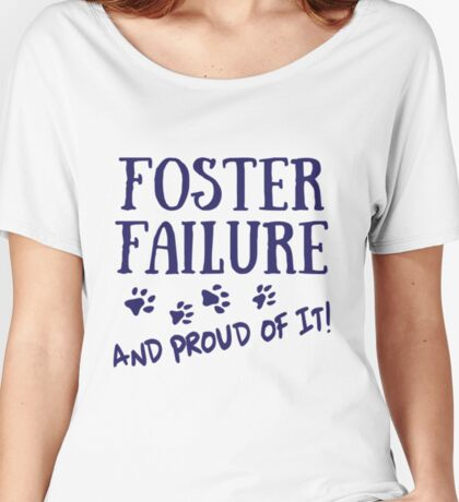 Foster Failure - And Proud of It! Women's Relaxed Fit T-Shirt