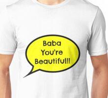 Baba you're beautiful! Unisex T-Shirt