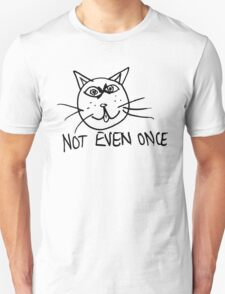 Not Even Once Unisex T-Shirt