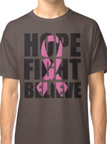 Hope Fight Believe - cancer shirt Classic T-Shirt