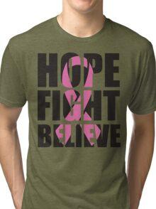 Hope Fight Believe - cancer shirt Tri-blend T-Shirt