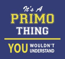 It's A PRIMO thing, you wouldn't understand !! by satro