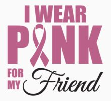 I wear pink for my friend - cancer shirt Kids Clothes