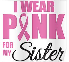 I wear pink for my sister - cancer shirt Poster