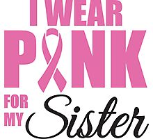 I wear pink for my sister - cancer shirt Photographic Print