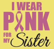 I wear pink for my sister - cancer shirt Kids Clothes
