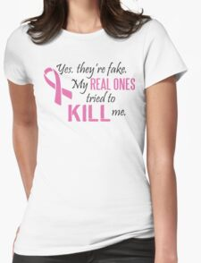 Yes, they're fake. My real ones tried to kill me! Womens Fitted T-Shirt