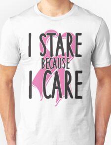 I stare because I care T-Shirt