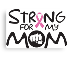 Strong for my mom - cancer shirt Canvas Print
