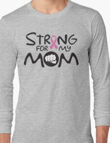 Strong for my mom - cancer shirt Long Sleeve T-Shirt