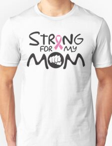 Strong for my mom - cancer shirt Unisex T-Shirt