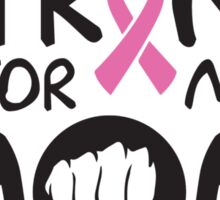 Strong for my mom - cancer shirt Sticker