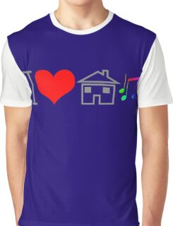 I Love House Music Graphic T-Shirt