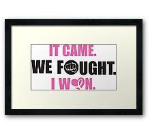 It came, we fought, I won Framed Print