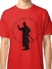 I'm One WIth The Force Classic T-Shirt