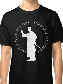 I'm One With The Force (dark shirt design) Classic T-Shirt
