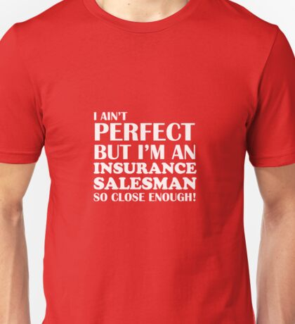 I Ain't Perfect But I'm An Insurance Salesman So Close Enough Unisex T-Shirt