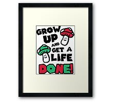 Grow up and get a life - done! Framed Print