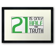 21 is only half the truth Framed Print