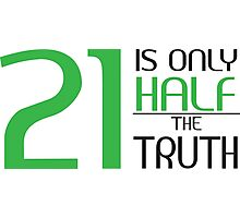 21 is only half the truth Photographic Print