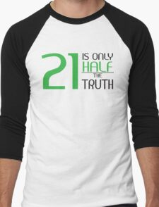21 is only half the truth Men's Baseball ¾ T-Shirt