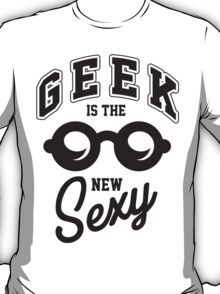 Geek is the new sexy! T-Shirt