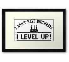 I don't have birthdays - I level up! Framed Print