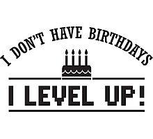 I don't have birthdays - I level up! Photographic Print