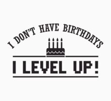 I don't have birthdays - I level up! Kids Clothes