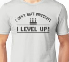 I don't have birthdays - I level up! Unisex T-Shirt