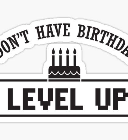I don't have birthdays - I level up! Sticker