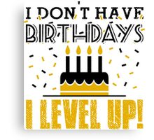 I don't have birthdays - I level up! Canvas Print
